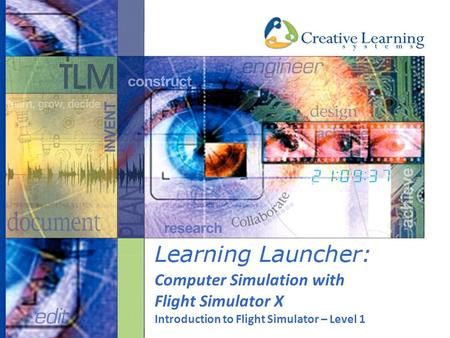 Computer Simulation with Flight Simulator X Introduction to Flight Simulator – Level 1.