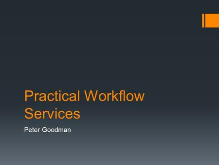 Practical Workflow Services Peter Goodman. Agenda  Why Workflow?  The Workflow Runtime  Workflow Services  Windows Server AppFabric  Demo.