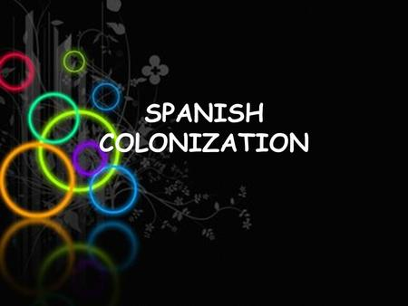 SPANISH COLONIZATION. ECONOMICAL ORGANIZATION You will learn that… After the discovery and the conquest of America, Spanish began the exploration and.