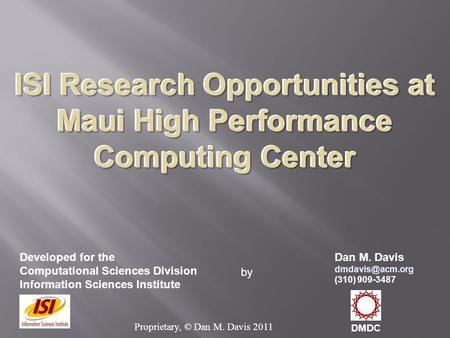ISI Research Opportunities at Maui High Performance Computing Center ISI Research Opportunities at Maui High Performance Computing Center Developed for.