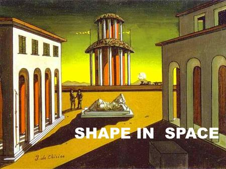 SHAPE IN SPACE. CONCEPT OF SPACE Space and all the shapes of the reality have three dimensions: CONCEPT OF SPACE.