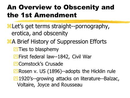 An Overview to Obscenity and the 1st Amendment zLet's get terms straight--pornography, erotica, and obscenity zA Brief History of Suppression Efforts yTies.