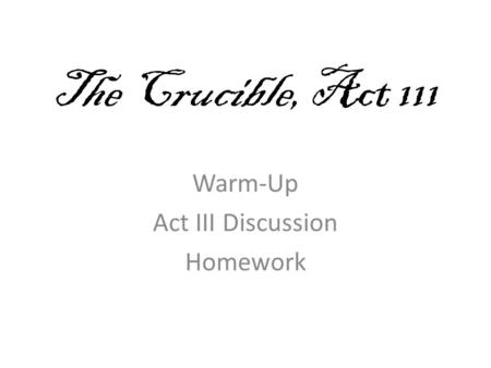 The Crucible, Act 111 Warm-Up Act III Discussion Homework.