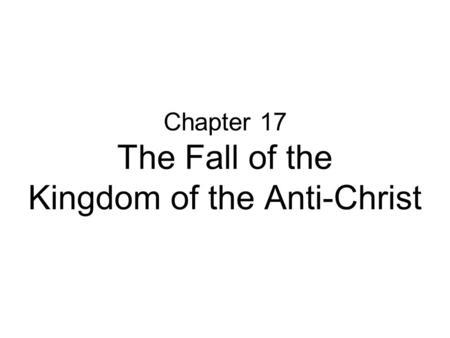 Chapter 17 The Fall of the Kingdom of the Anti-Christ.