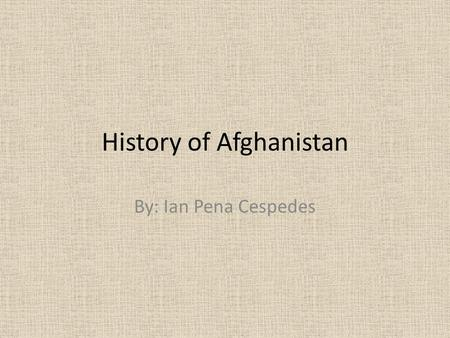 "History of Afghanistan By: Ian Pena Cespedes. Social History The term ""Afghan"" is used to indicate the multiethnic people who were inhabitants of the."
