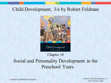 Feldman Child Development, 3/e ©2004 Prentice Hall Chapter 10 Social and Personality Development in the Preschool Years Child Development, 3/e by Robert.