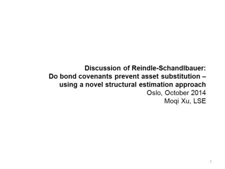 Discussion of Reindle-Schandlbauer: Do bond covenants prevent asset substitution – using a novel structural estimation approach Oslo, October 2014 Moqi.