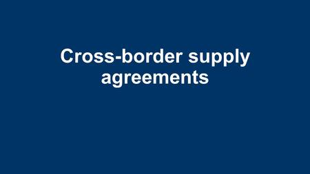 Cross-border supply agreements. Table of contents The issue Legal framework Model contracts What to do? Why German law? Contracting German law Offer Delivery.