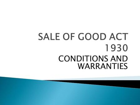 CONDITIONS AND WARRANTIES.  A Stipulation which is essential to the main purpose of the contract. It goes to the root of the contract (sec.12(2)  The.