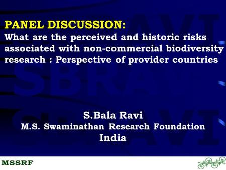 SBRAVI S.Bala Ravi M.S. Swaminathan Research Foundation India PANEL DISCUSSION: What are the perceived and historic risks associated with non-commercial.