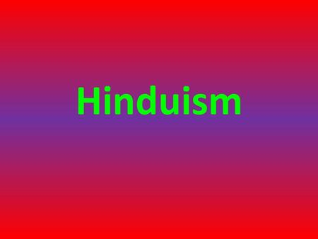 Hinduism. Background Third largest religion in the World Hinduism is over 5000 years old There is no prophet or founder Hindus came to Australia to work.