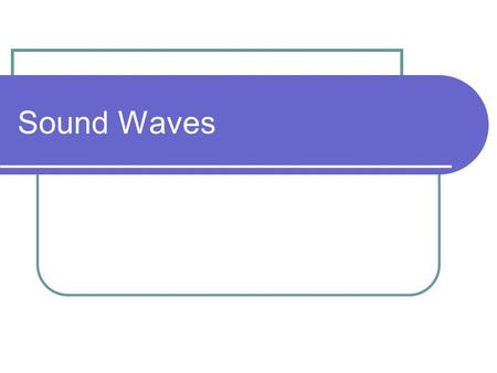 Sound Waves Sound A form of energy that causes molecules of a medium to vibrate back and forth in a series of compressions and rarefactions as a longitudinal.