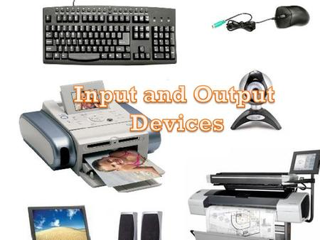 Input and Output Devices.
