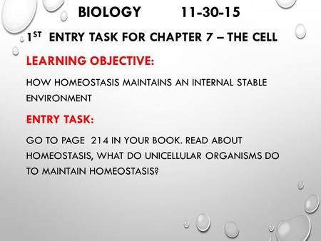 BIOLOGY 11-30-15 1 ST ENTRY TASK FOR CHAPTER 7 – THE CELL LEARNING OBJECTIVE: HOW HOMEOSTASIS MAINTAINS AN INTERNAL STABLE ENVIRONMENT ENTRY TASK: GO TO.