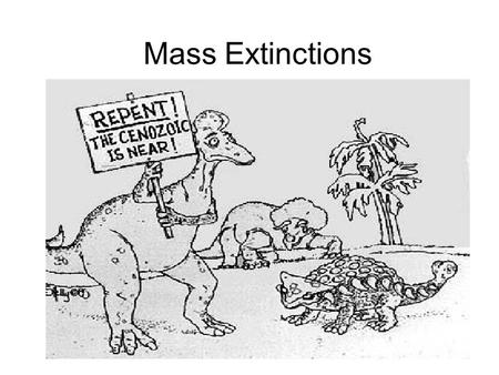 Mass Extinctions.