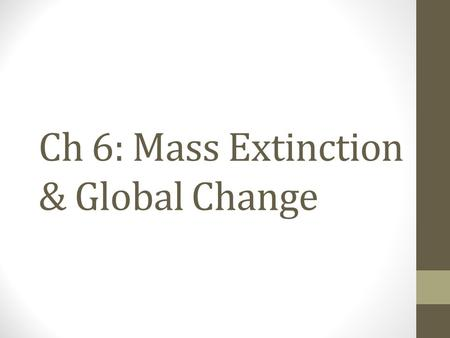 Ch 6: Mass Extinction & Global Change