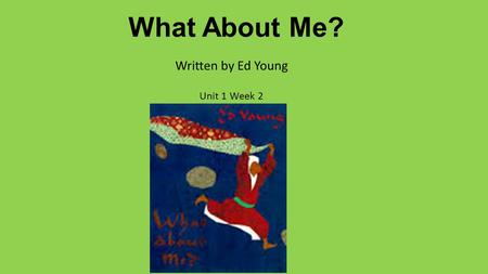 What About Me? Written by Ed Young Unit 1 Week 2.