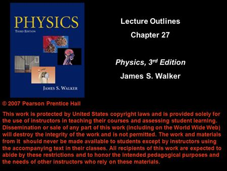 Lecture Outlines Chapter 27 Physics, 3rd Edition James S. Walker