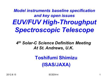 Model instruments baseline specification and key open issues EUV/FUV High-Throughput Spectroscopic Telescope Toshifumi Shimizu (ISAS/JAXA) 2012.8.131SCSDM-4.