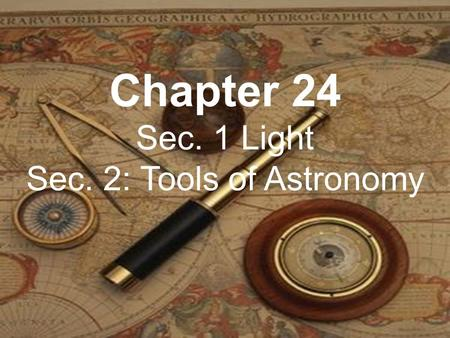 Chapter 24 Sec. 1 Light Sec. 2: Tools of Astronomy