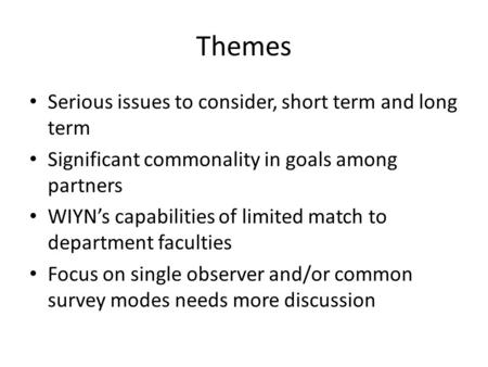 Themes Serious issues to consider, short term and long term Significant commonality in goals among partners WIYN's capabilities of limited match to department.