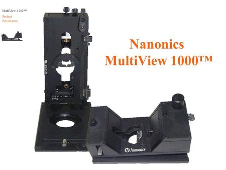 MultiView 1000™ Product Presentation Nanonics MultiView 1000™