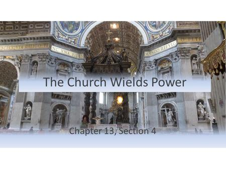 The Church Wields Power Chapter 13, Section 4. The Scope of Church Authority The Church looked to combine political and spiritual authority when it crowned.
