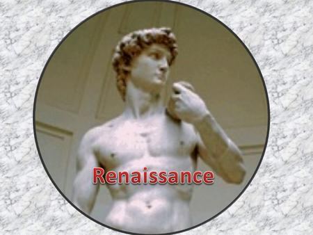 Renaissance Means rebirth 1350-1600 Era of recovery from the plague Rebirth of interest in ancient culture Emphasis on humanity.