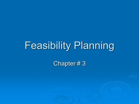 Feasibility Planning Chapter # 3.