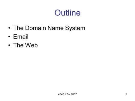 4343 X2 – 20071 Outline The Domain Name System Email The Web.