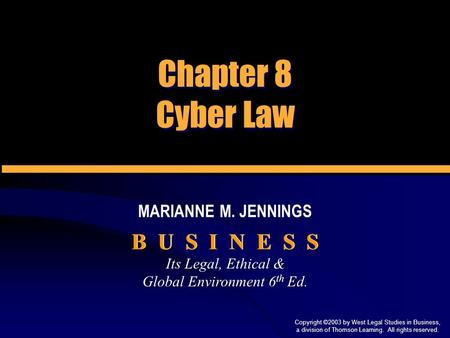 Its Legal, Ethical & Global Environment 6 th Ed. Its Legal, Ethical & Global Environment 6 th Ed. B U S I N E S S MARIANNE M. JENNINGS Copyright ©2003.