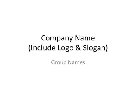 Company Name (Include Logo & Slogan) Group Names.