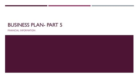 BUSINESS PLAN- PART 5 FINANCIAL INFORMATION. THREE IMPORTANT FINANCIAL STATEMENTS Income Statement Cash Flow Statement Balance Sheet.