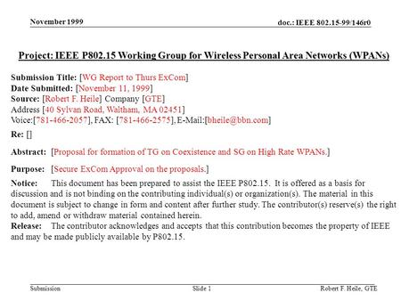 Doc.: IEEE 802.15-99/146r0 Submission November 1999 Robert F. Heile, GTESlide 1 Project: IEEE P802.15 Working Group for Wireless Personal Area Networks.