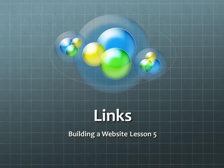 Links Building a Website Lesson 5. Links There are various ways to use links on a website: Link to other sites Link to other pages on the same site Email.