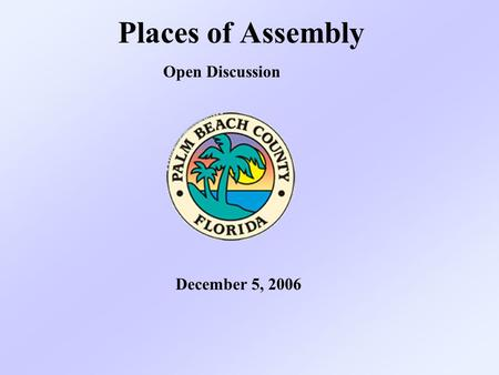 Places of Assembly December 5, 2006 Open Discussion.