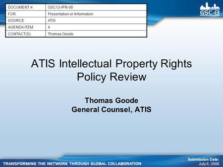 ATIS Intellectual Property Rights Policy Review Thomas Goode General Counsel, ATIS DOCUMENT #:GSC13-IPR-08 FOR:Presentation or Information SOURCE:ATIS.