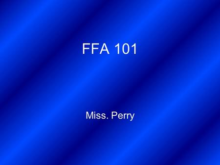 FFA 101 Miss. Perry. Daily Warm Up!!! ● Why did you want to become a member of the FFA? ● What affects do you think being in the FFA will have on your.
