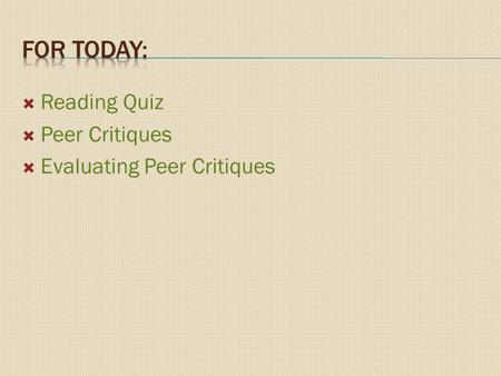  Reading Quiz  Peer Critiques  Evaluating Peer Critiques.
