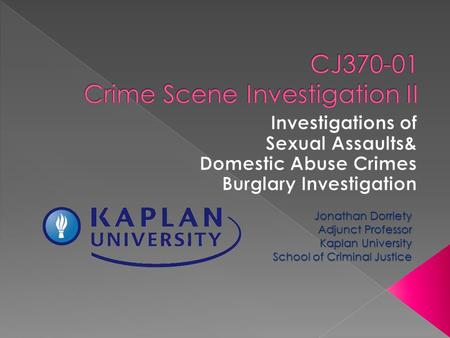 Jonathan Dorriety Adjunct Professor Kaplan University School of Criminal Justice.