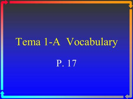 Tema 1-A Vocabulary P. 17 To name school objects or materials.