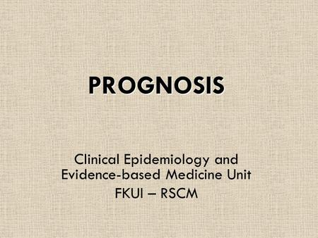 Clinical Epidemiology and Evidence-based Medicine Unit FKUI – RSCM