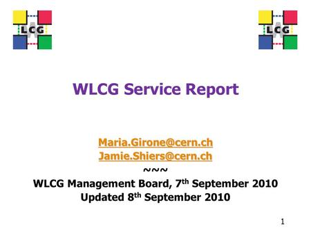 WLCG Service Report  ~~~ WLCG Management Board, 7 th September 2010 Updated 8 th September 2010 1.