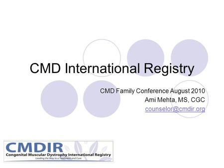 CMD International Registry CMD Family Conference August 2010 Ami Mehta, MS, CGC