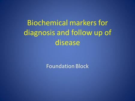 Biochemical markers for diagnosis and follow up of disease Foundation Block.