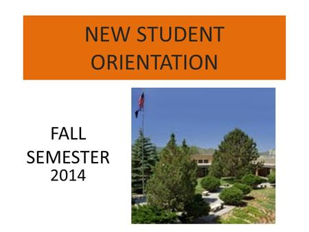 NEW STUDENT ORIENTATION FALL SEMESTER 2014. Fee Information After August 25 th $50.00 late fee starts After the 10 th day of class – September 8 th $100.