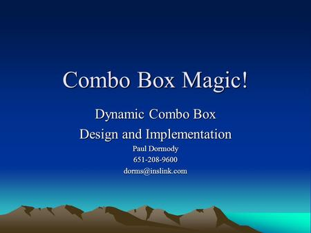 Combo Box Magic! Dynamic Combo Box Design and Implementation Paul Dormody