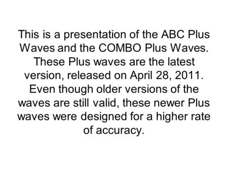 This is a presentation of the ABC Plus Waves and the COMBO Plus Waves. These Plus waves are the latest version, released on April 28, 2011. Even though.