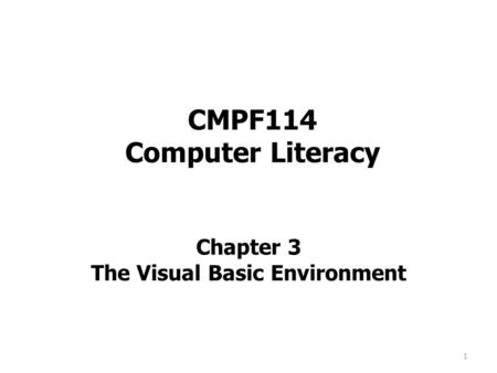 CMPF114 Computer Literacy Chapter 3 The Visual Basic Environment 1.
