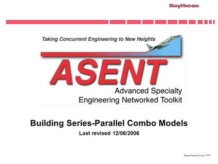 Series-Parallel-Combo1.PPT Building Series-Parallel Combo Models Last revised 12/06/2006.